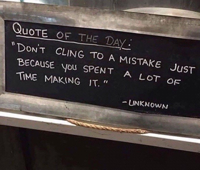 Don't cling to a mistake just b...